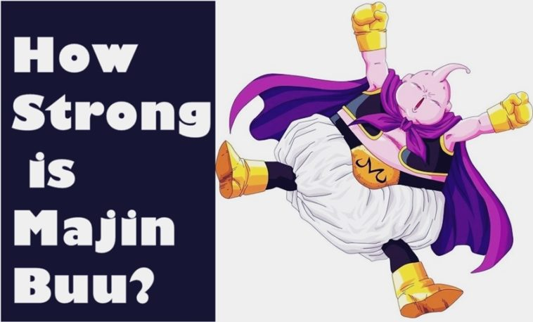 How Strong is Majin Buu? Dragon Ball Super