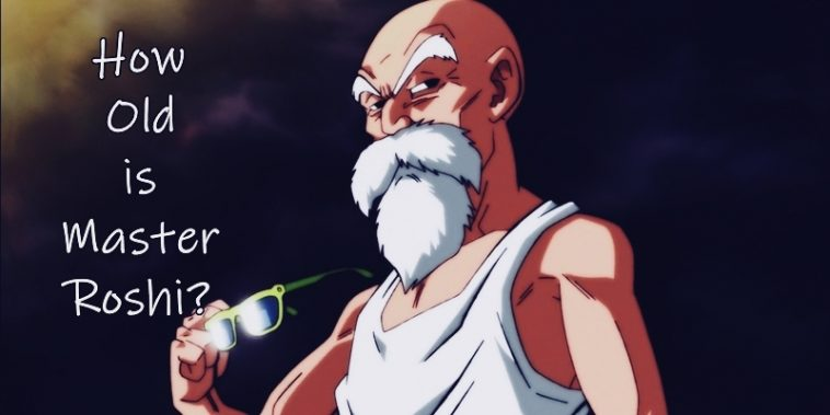 How Old is Master Roshi Now In Dragon Ball Super?