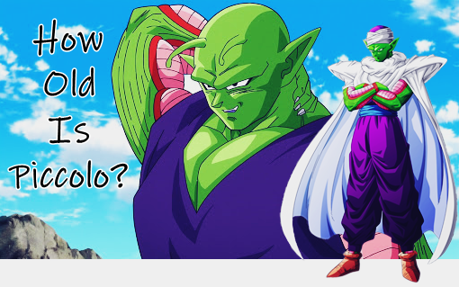 How Old is Piccolo In Dragon Ball Z And Super Anime?